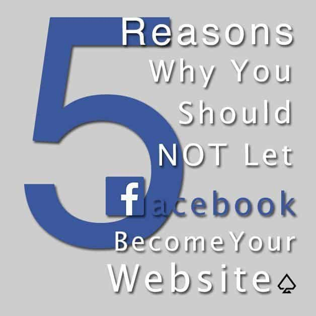 5 Reasons why you should not let facebook become your website