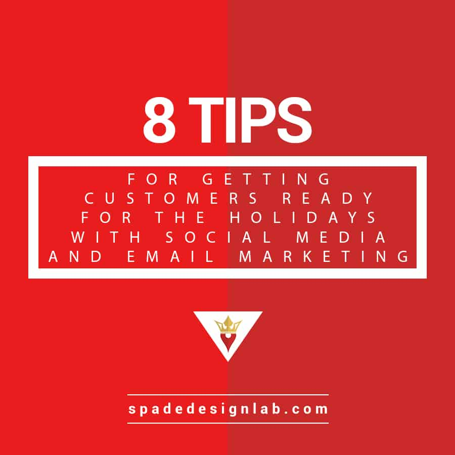 8 Tips for Getting Customers Ready for the Holidays with Social Media and Email Marketing Spade Design