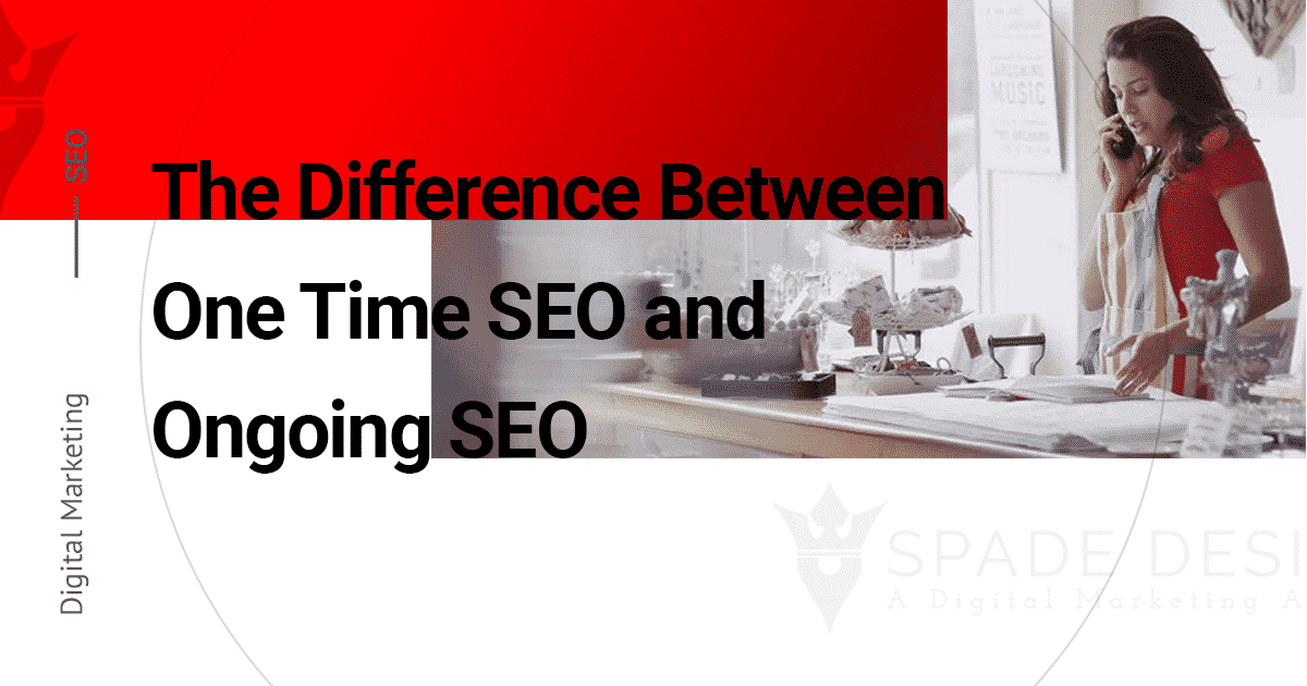 The Difference Between One Time SEO & Ongoing SEO Spade Design image 3