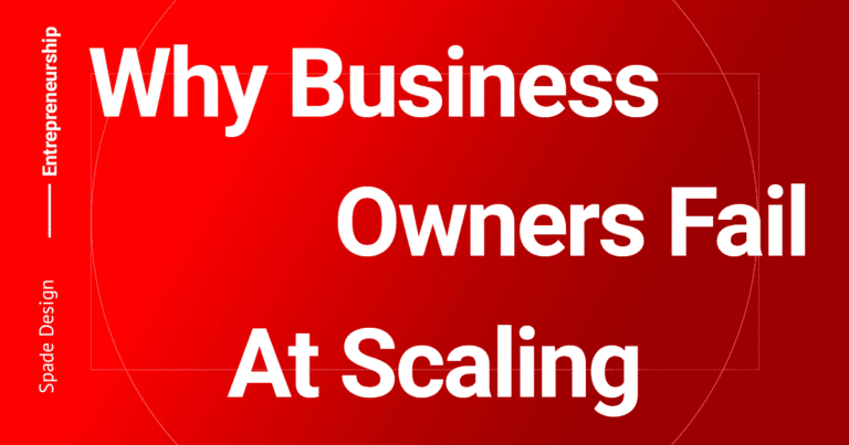 Why Business Owners Fail At Scaling Their Business Spade Design
