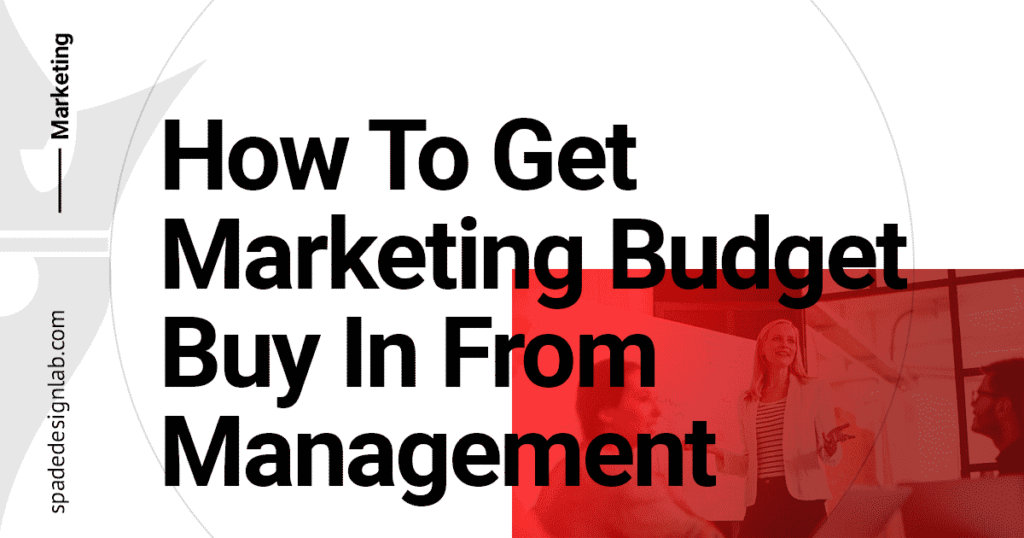 How to Get Marketing Budget Buy In Spade Design