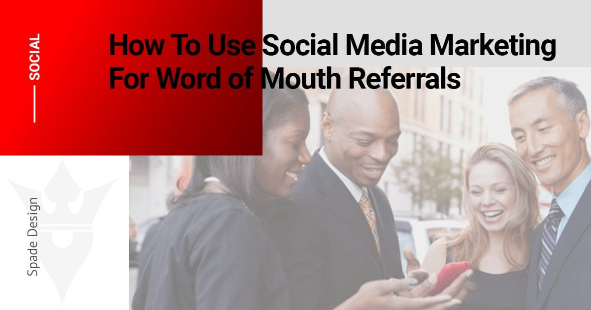 How To Use Social Media Marketing For Word of Mouth Referrals Spade Design image 2