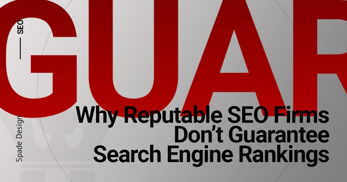 Why Reputable SEO Firms Don't Guarantee Search Engine Rankings Spade Design