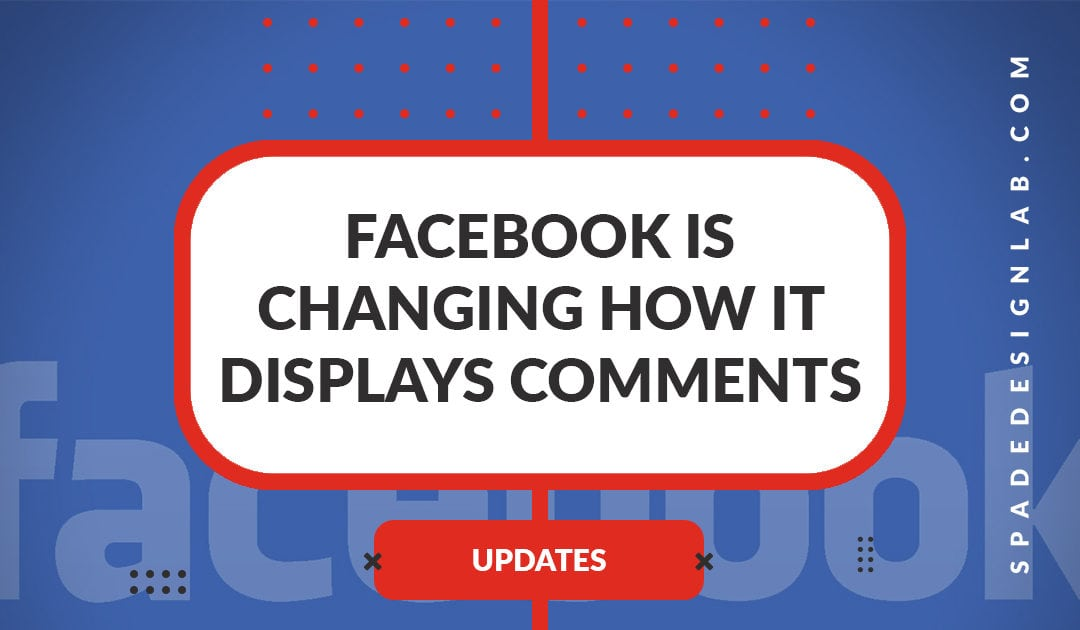 Update – Facebook Is Changing How It Displays Comments