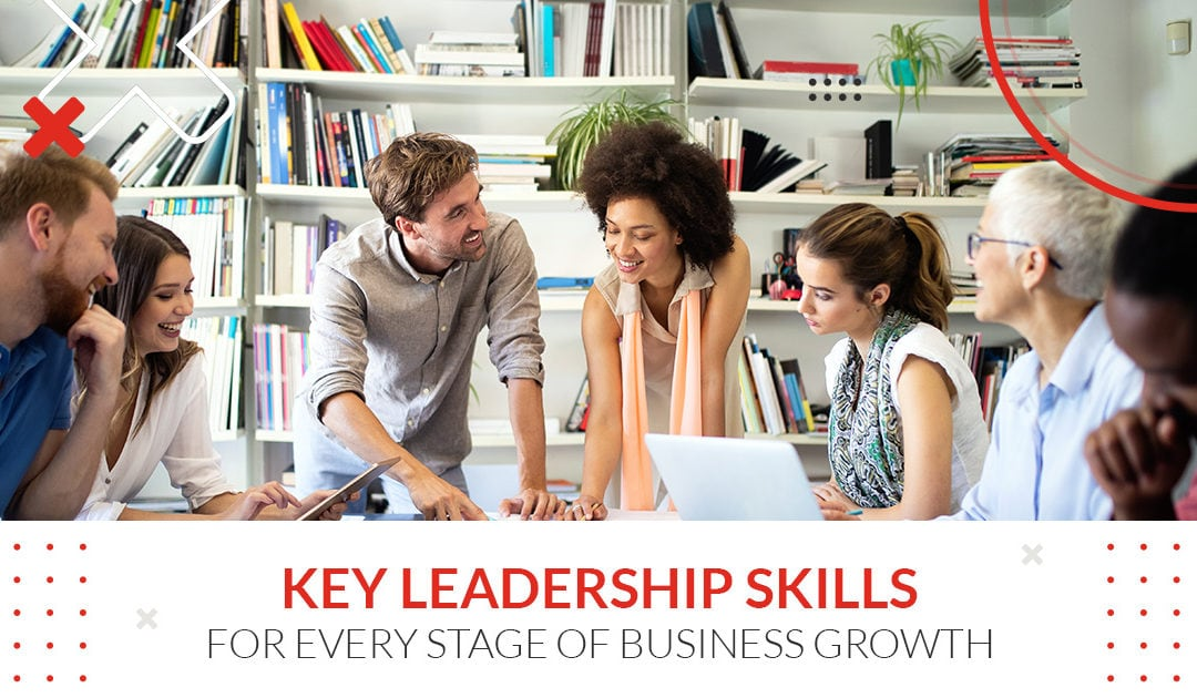 Key Leadership Skills for Every Stage of Business Growth