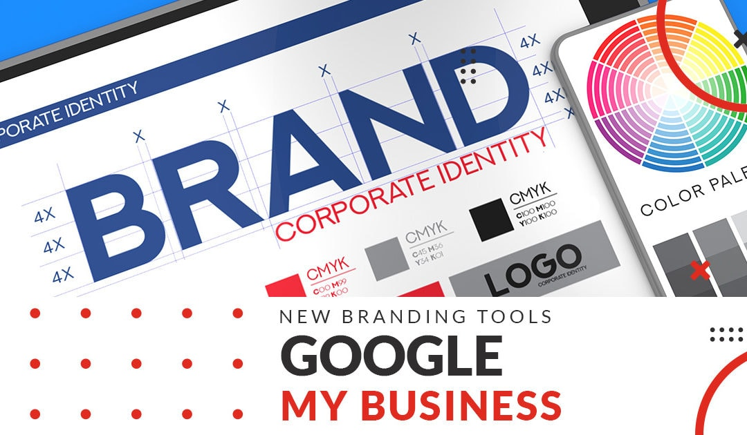 New Branding Tools from Google My Business
